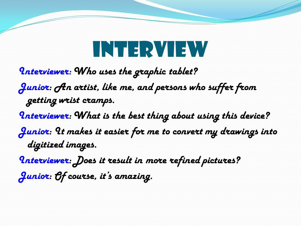 Interview Interviewer: Who uses the graphic tablet.