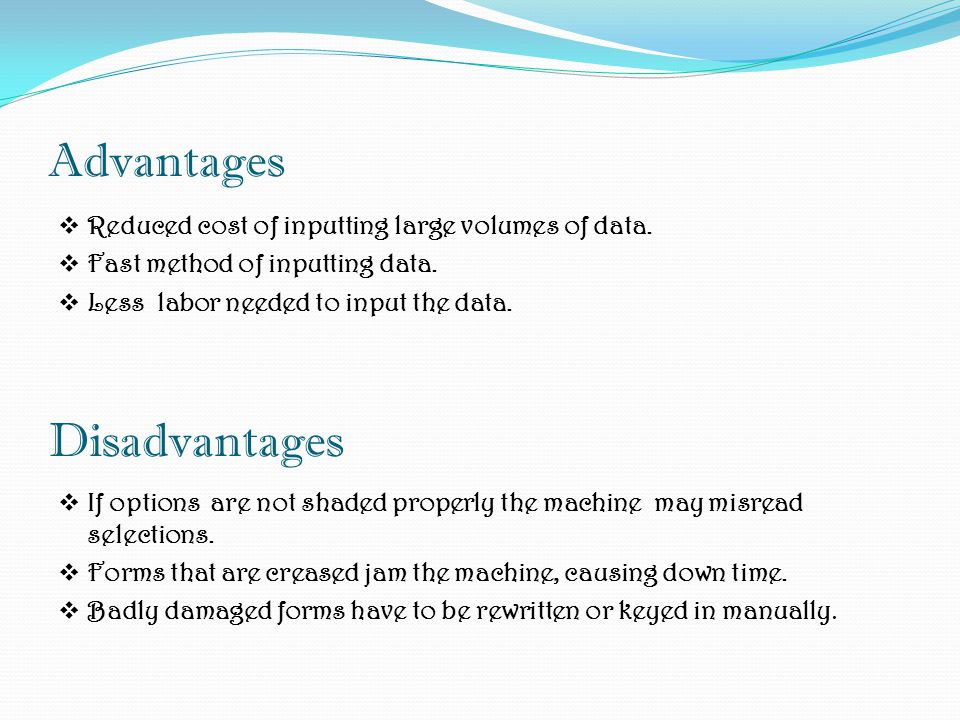 Advantages Reduced cost of inputting large volumes of data.