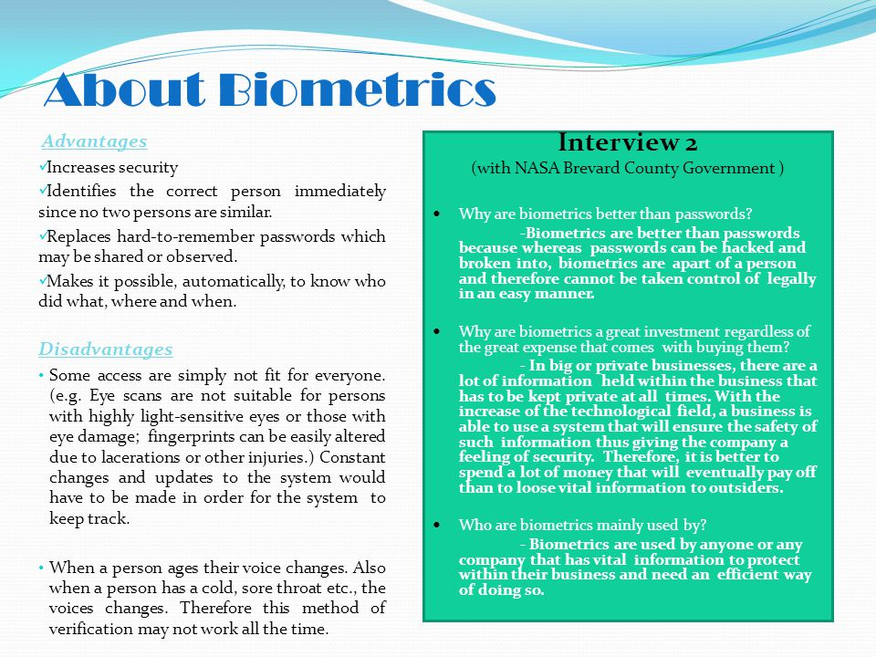 About Biometrics Interview 2 (with NASA Brevard County Government ) Why are biometrics better than passwords.