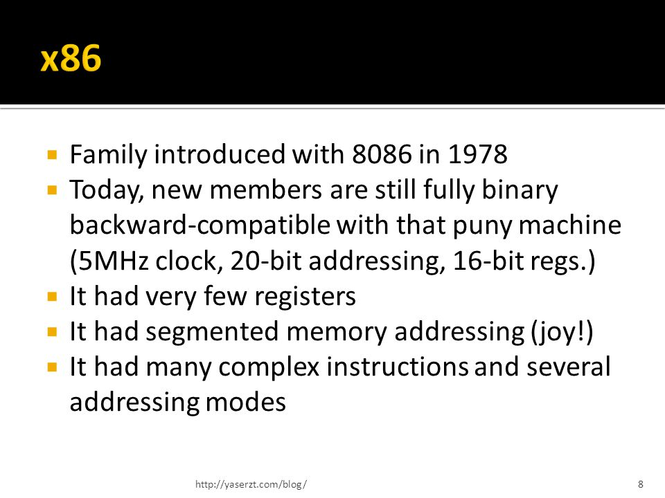 Family introduced with 8086 in 1978 Today, new members are still fully binary backward-compatible with that puny machine (5MHz clock, 20-bit addressin