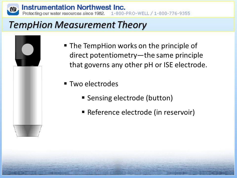 TempHion Measurement Theory The TempHion works on the principle of direct potentiometrythe same principle that governs any other pH or ISE electrode.
