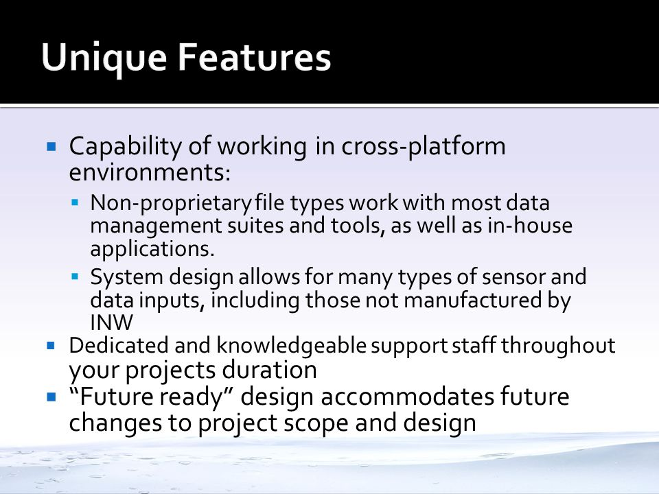 Capability of working in cross-platform environments: Non-proprietary file types work with most data management suites and tools, as well as in-house applications.