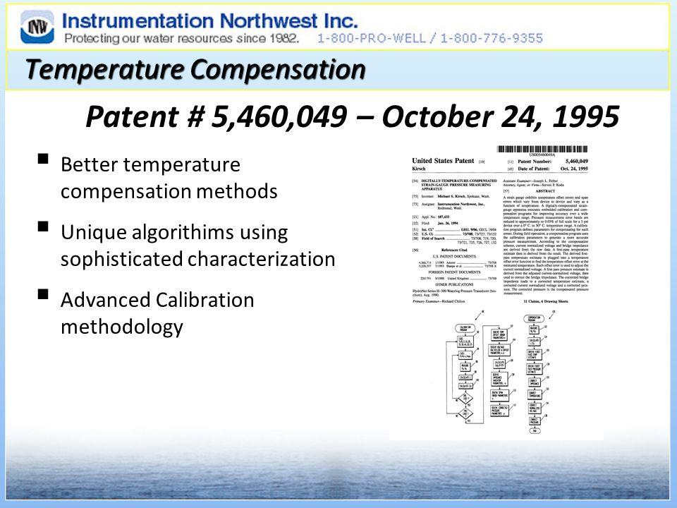 Temperature Compensation Better temperature compensation methods Unique algorithims using sophisticated characterization Advanced Calibration methodology Patent # 5,460,049 – October 24, 1995
