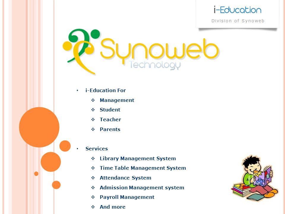 i-Education For Management Student Teacher Parents Services Library Management System Time Table Management System Attendance System Admission Management system Payroll Management And more