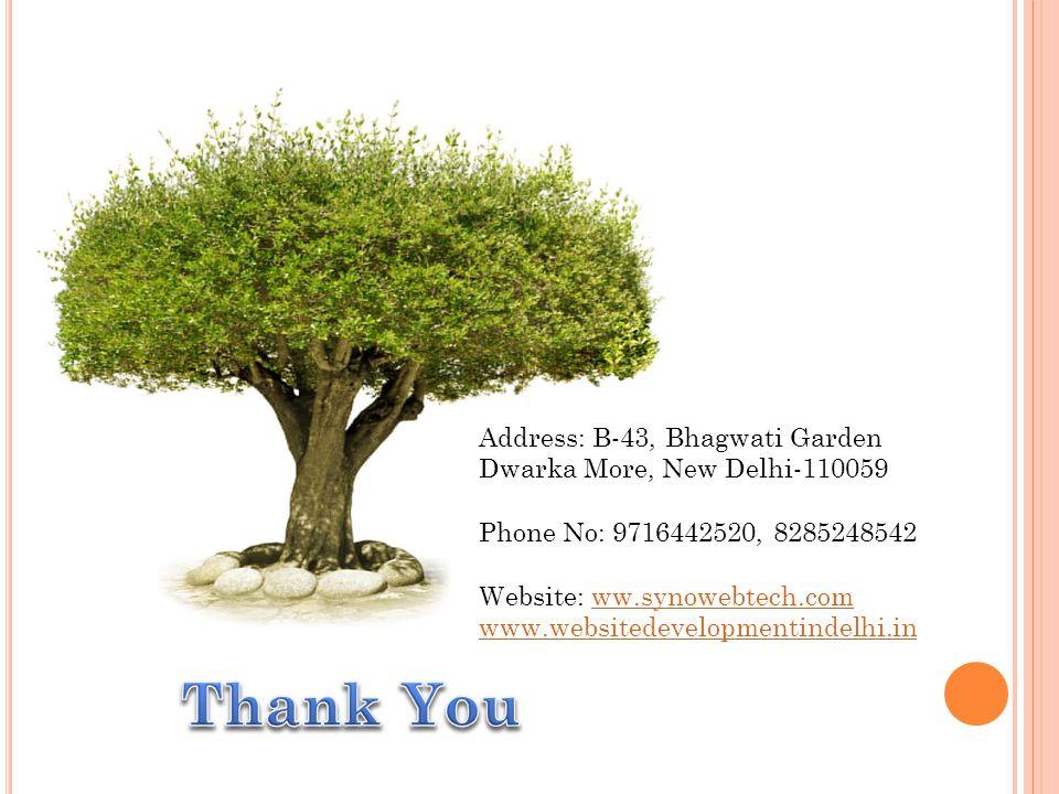 Address: B-43, Bhagwati Garden Dwarka More, New Delhi-110059 Phone No: 9716442520, 8285248542 Website: ww.synowebtech.comww.synowebtech.com www.websitedevelopmentindelhi.in