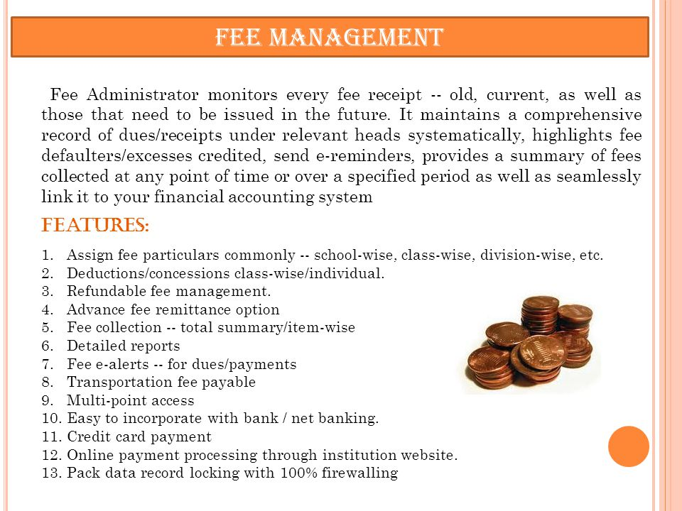 Fee Management Fee Administrator monitors every fee receipt -- old, current, as well as those that need to be issued in the future.