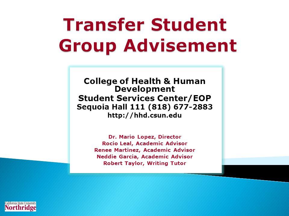 College of Health & Human Development Student Services Center/EOP Sequoia Hall 111 (818) 677-2883 http://hhd.csun.edu Dr. Mario Lopez, Director Rocio