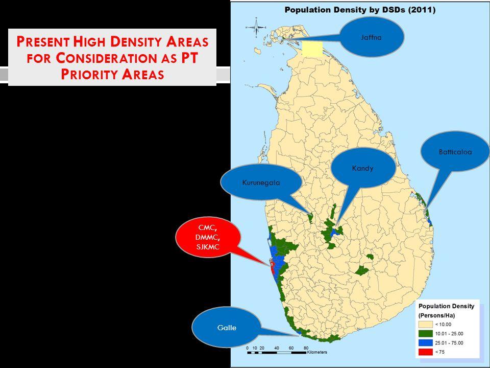 17 CMC, DMMC, SJKMC Kandy Batticaloa Kurunegala Galle Jaffna P RESENT H IGH D ENSITY A REAS FOR C ONSIDERATION AS PT P RIORITY A REAS