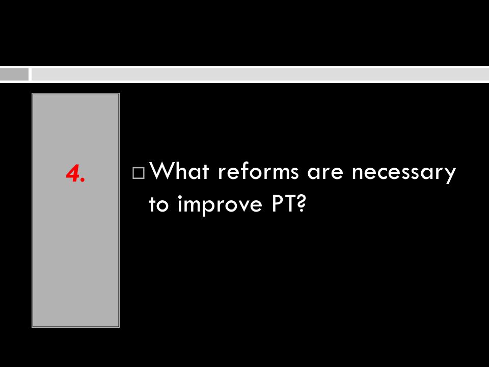 4. What reforms are necessary to improve PT