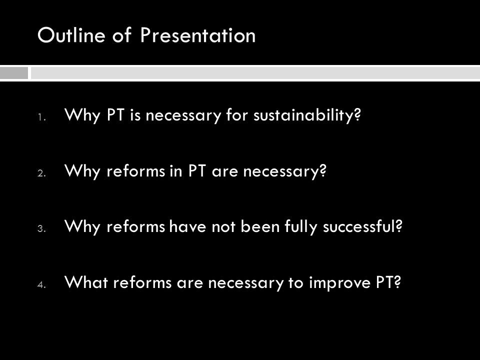 Outline of Presentation 1. Why PT is necessary for sustainability.