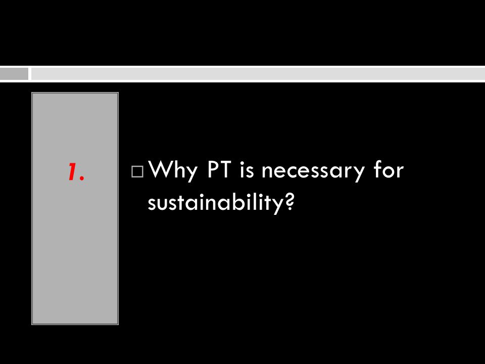 1. Why PT is necessary for sustainability?