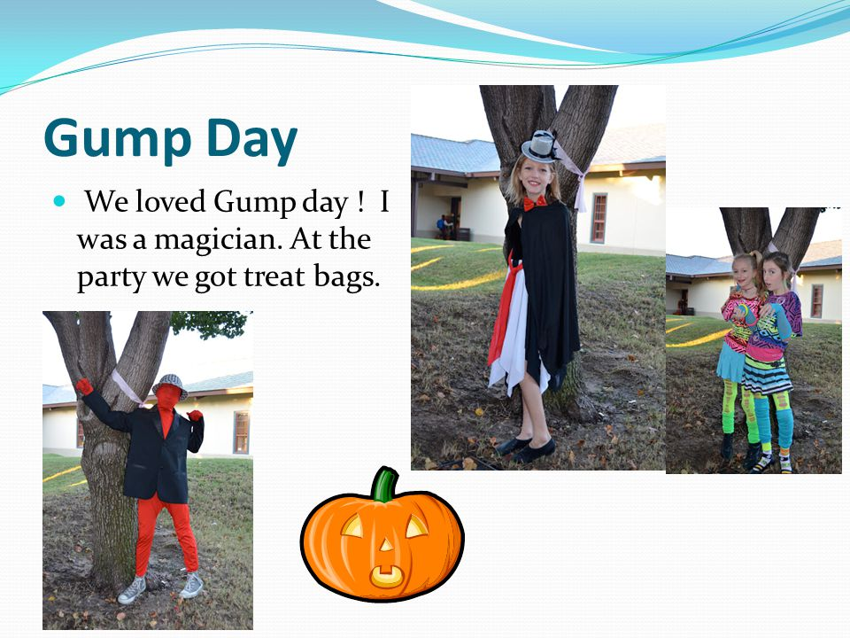 Gump Day We loved Gump day ! I was a magician. At the party we got treat bags.