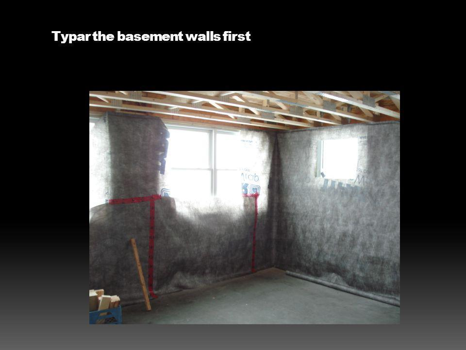Typar the basement walls first