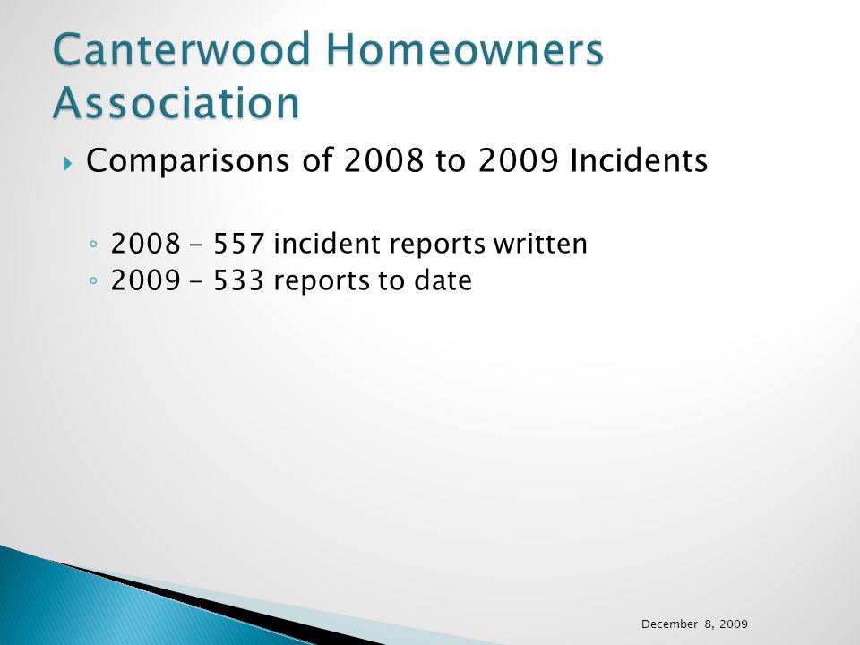 Comparisons of 2008 to 2009 Incidents 2008 - 557 incident reports written 2009 - 533 reports to date December 8, 2009