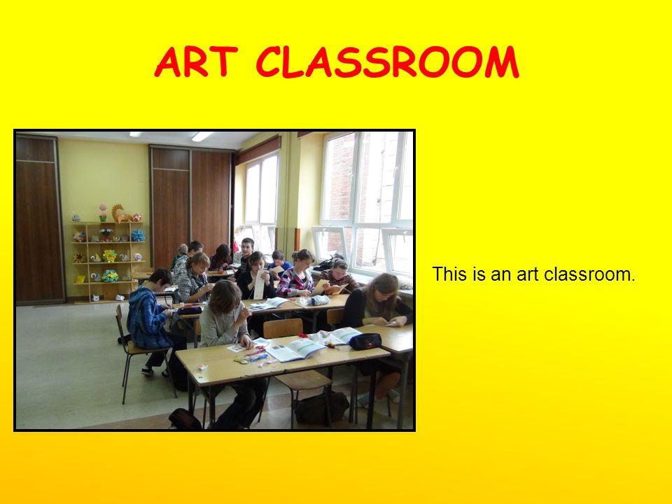 ART CLASSROOM This is an art classroom.