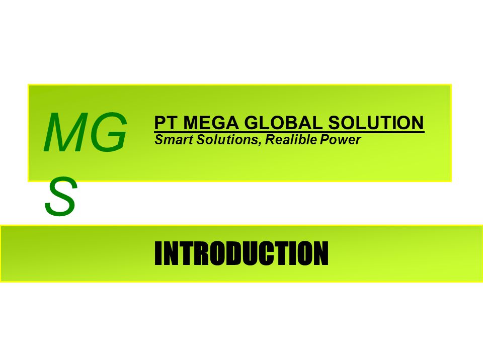 INTRODUCTION PT MEGA GLOBAL SOLUTION MG S Smart Solutions, Realible Power