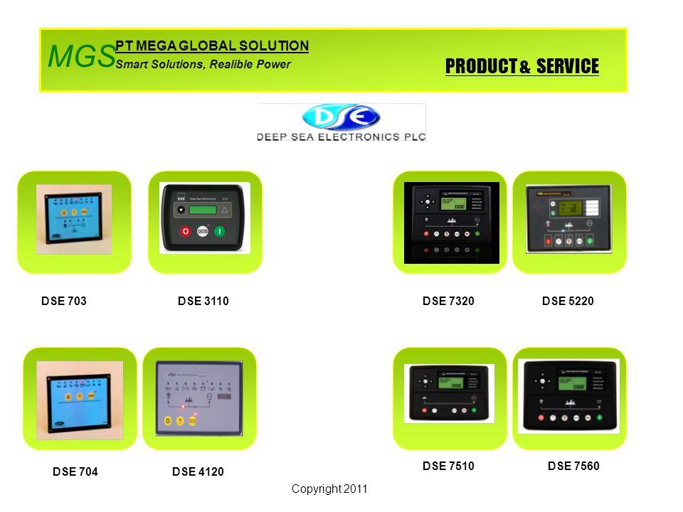 PRODUCT & SERVICE PT MEGA GLOBAL SOLUTION Smart Solutions, Realible Power MGS DSE 703 DSE 704DSE 4120 DSE 7320DSE 5220 DSE 7510DSE 7560 Copyright 2011 DSE 3110