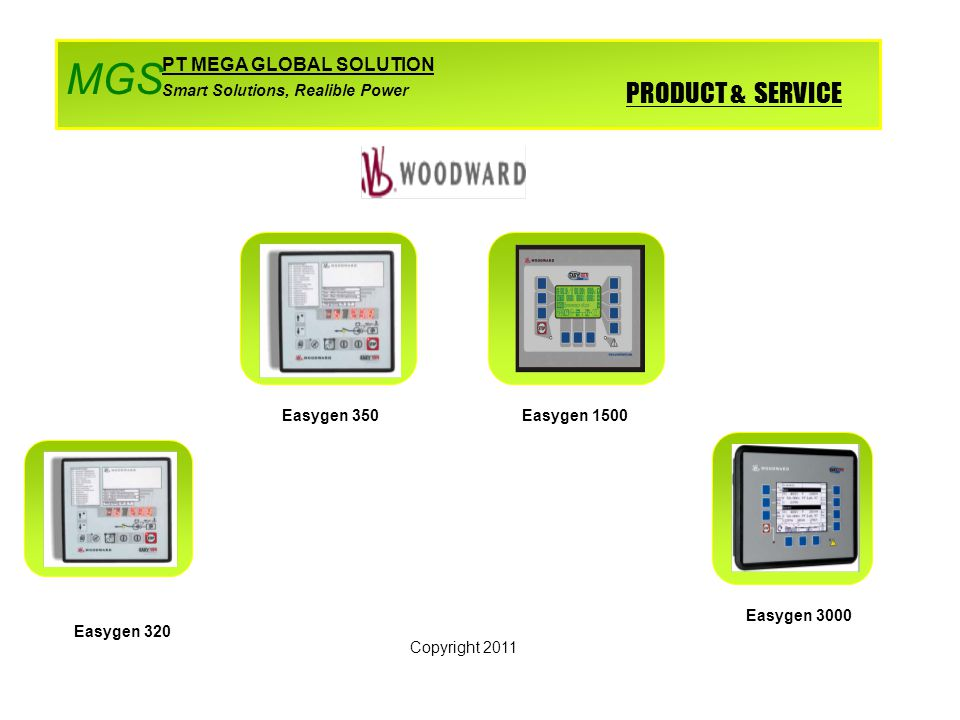 PRODUCT & SERVICE PT MEGA GLOBAL SOLUTION Smart Solutions, Realible Power MGS Copyright 2011 Easygen 320 Easygen 350Easygen 1500 Easygen 3000