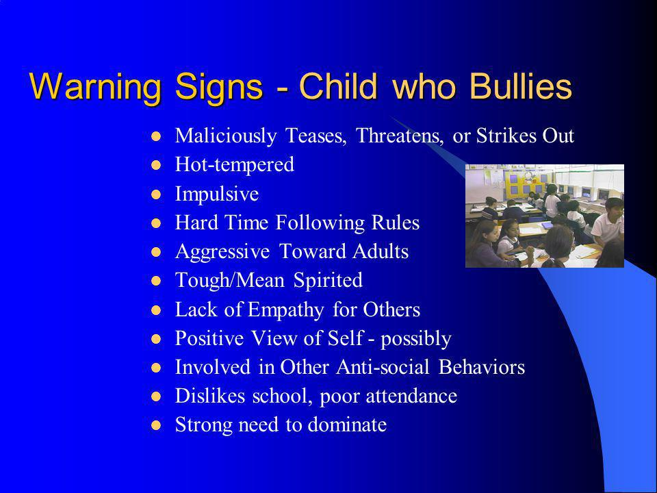 Warning Signs - Child who Bullies Maliciously Teases, Threatens, or Strikes Out Hot-tempered Impulsive Hard Time Following Rules Aggressive Toward Adu