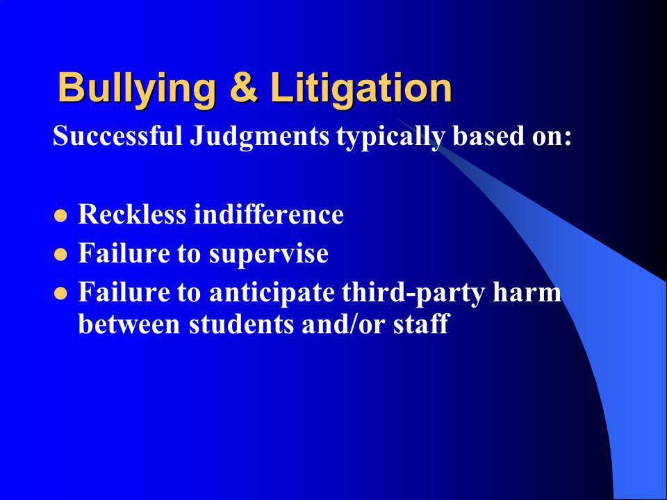 Bullying & Litigation Successful Judgments typically based on: Reckless indifference Failure to supervise Failure to anticipate third-party harm betwe