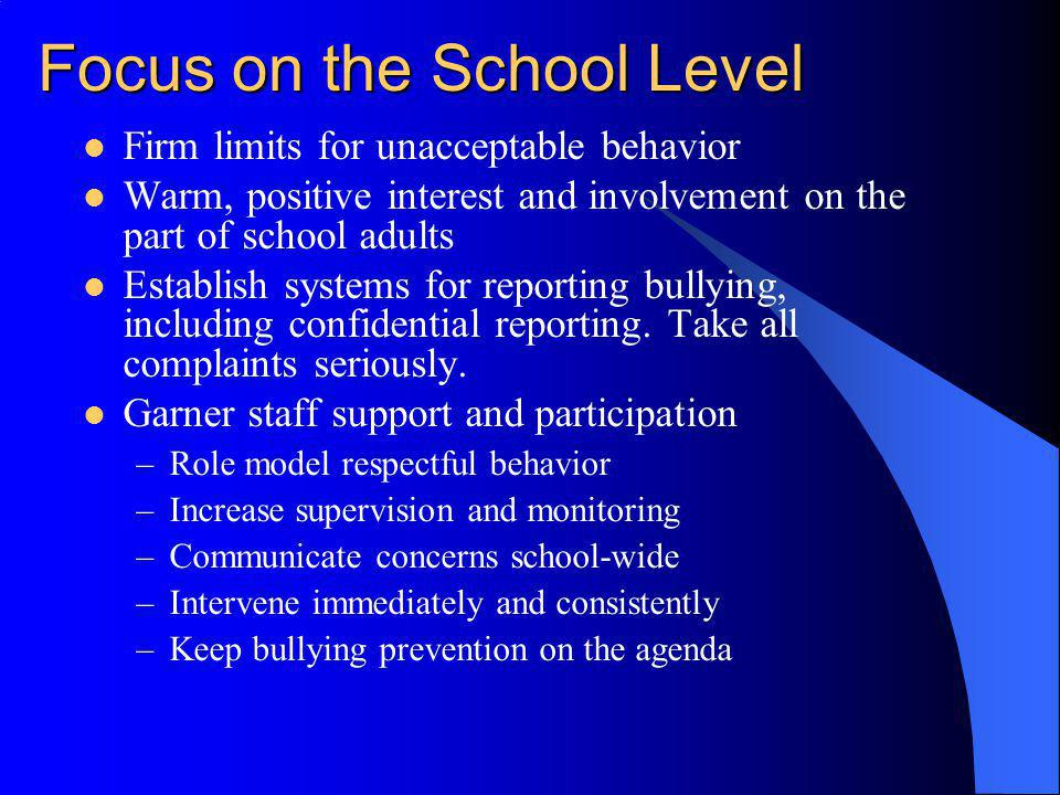 Focus on the School Level Firm limits for unacceptable behavior Warm, positive interest and involvement on the part of school adults Establish systems