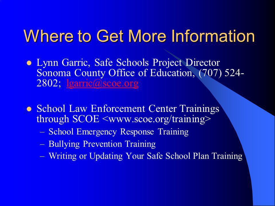Where to Get More Information Lynn Garric, Safe Schools Project Director Sonoma County Office of Education, (707) 524- 2802; lgarric@scoe.orglgarric@s
