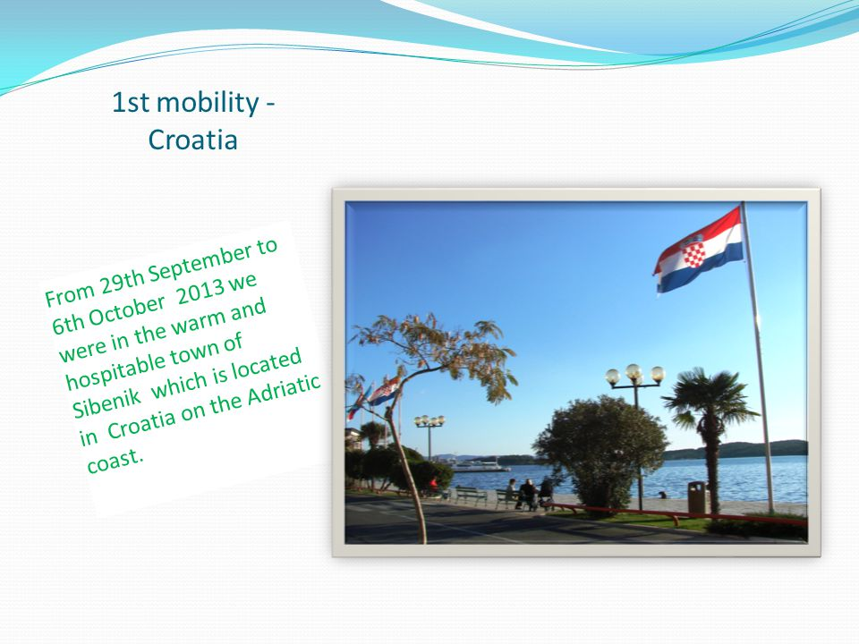 1st mobility - Croatia From 29th September to 6th October 2013 we were in the warm and hospitable town of Sibenik which is located in Croatia on the A