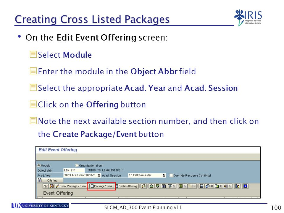 SLCM_AD_300 Event Planning v11 100 Creating Cross Listed Packages On the Edit Event Offering screen: Select Module Enter the module in the Object Abbr