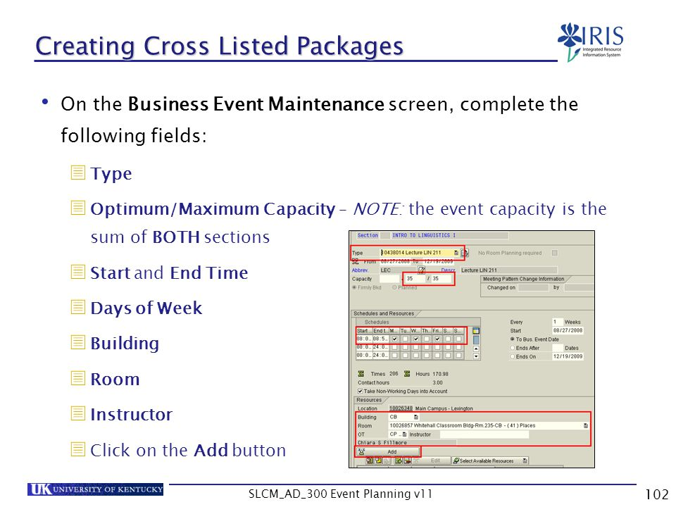 SLCM_AD_300 Event Planning v11 102 Creating Cross Listed Packages On the Business Event Maintenance screen, complete the following fields: Type Optimu