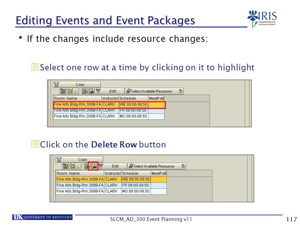 SLCM_AD_300 Event Planning v11 117 Editing Events and Event Packages If the changes include resource changes: Select one row at a time by clicking on