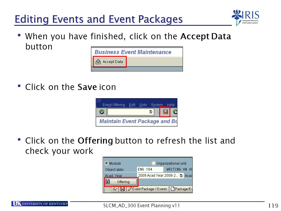 SLCM_AD_300 Event Planning v11 119 Editing Events and Event Packages When you have finished, click on the Accept Data button Click on the Save icon Cl