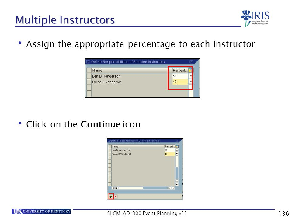 SLCM_AD_300 Event Planning v11 136 Multiple Instructors Assign the appropriate percentage to each instructor Click on the Continue icon
