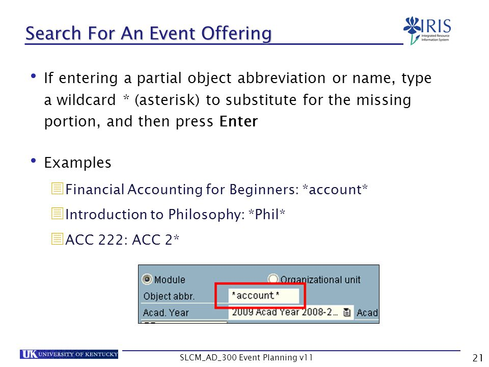 SLCM_AD_300 Event Planning v11 21 Search For An Event Offering If entering a partial object abbreviation or name, type a wildcard * (asterisk) to subs