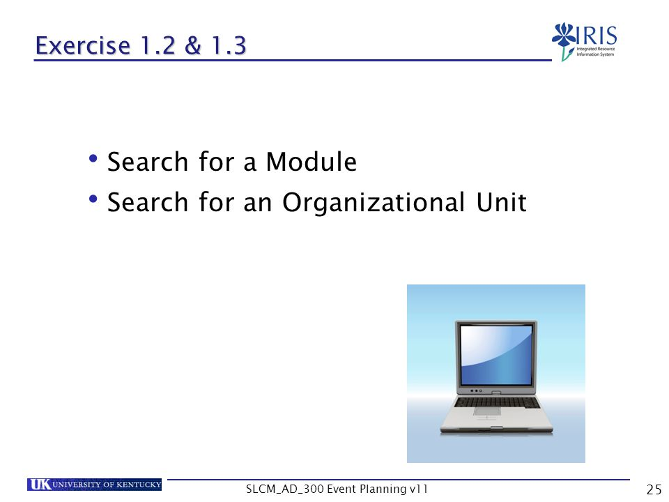 SLCM_AD_300 Event Planning v11 25 Exercise 1.2 & 1.3 Search for a Module Search for an Organizational Unit