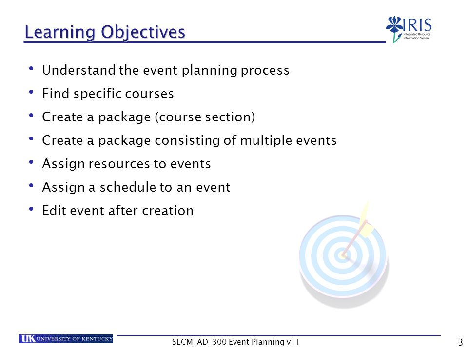 SLCM_AD_300 Event Planning v11 3 Learning Objectives Understand the event planning process Find specific courses Create a package (course section) Cre