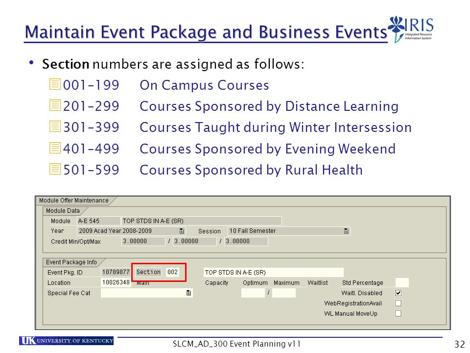 SLCM_AD_300 Event Planning v11 32 Maintain Event Package and Business Events Section numbers are assigned as follows: 001–199 On Campus Courses 201–29