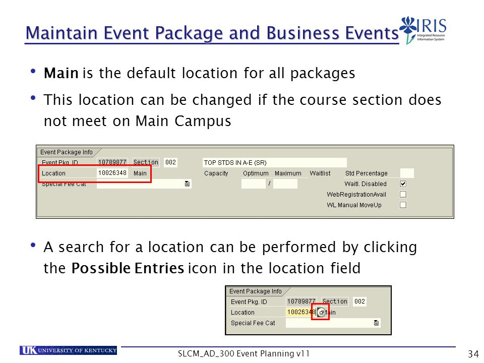 SLCM_AD_300 Event Planning v11 34 Maintain Event Package and Business Events Main is the default location for all packages This location can be change