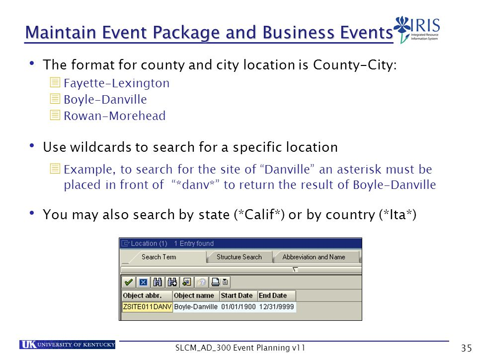 SLCM_AD_300 Event Planning v11 35 Maintain Event Package and Business Events The format for county and city location is County-City: Fayette-Lexington