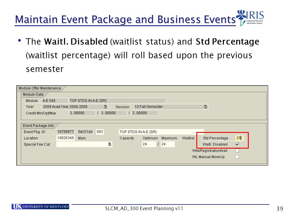 SLCM_AD_300 Event Planning v11 39 Maintain Event Package and Business Events The Waitl. Disabled (waitlist status) and Std Percentage (waitlist percen