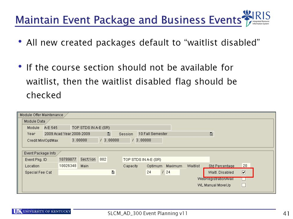 SLCM_AD_300 Event Planning v11 41 Maintain Event Package and Business Events All new created packages default to waitlist disabled If the course secti