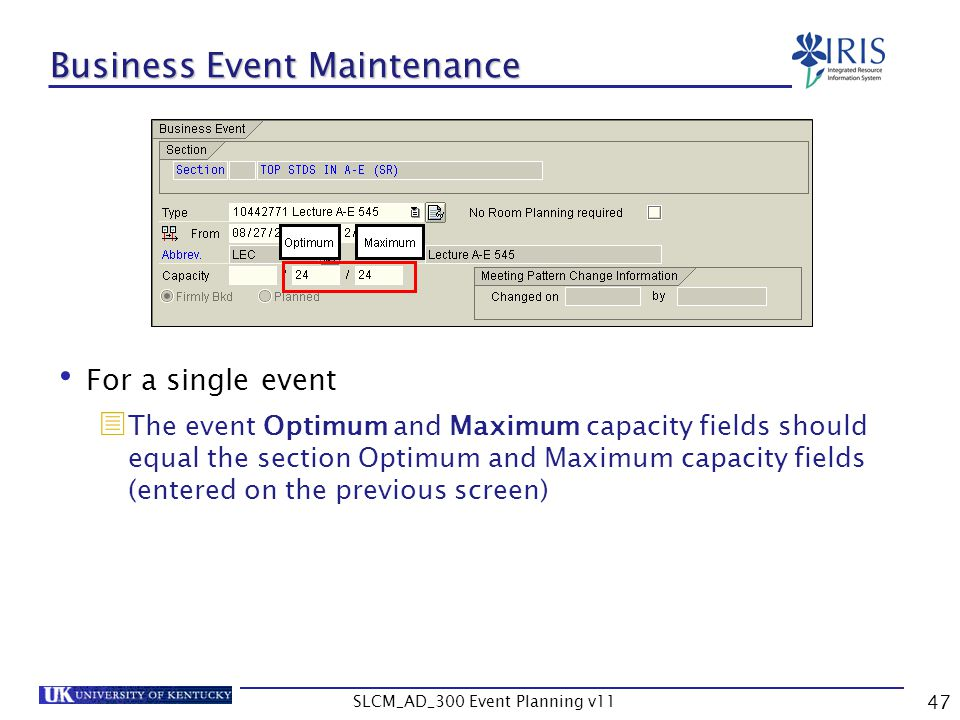 SLCM_AD_300 Event Planning v11 47 Business Event Maintenance For a single event The event Optimum and Maximum capacity fields should equal the section