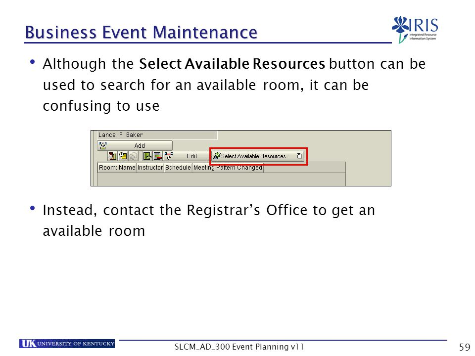 SLCM_AD_300 Event Planning v11 59 Business Event Maintenance Although the Select Available Resources button can be used to search for an available roo