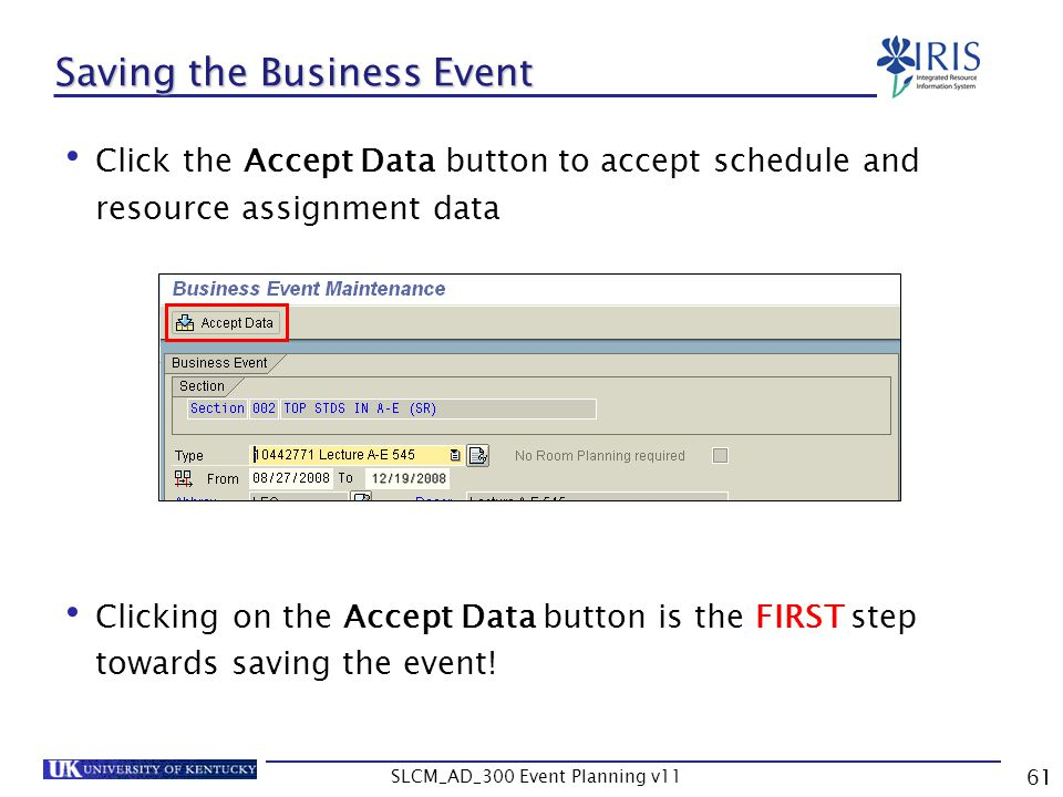 SLCM_AD_300 Event Planning v11 61 Saving the Business Event Click the Accept Data button to accept schedule and resource assignment data Clicking on t