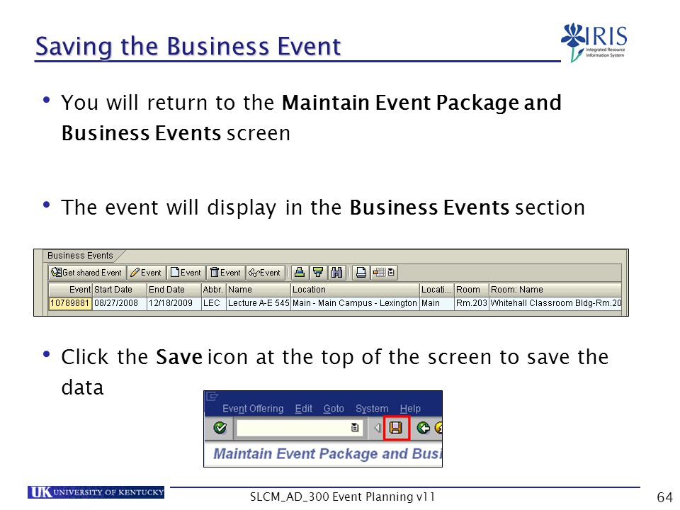 SLCM_AD_300 Event Planning v11 64 Saving the Business Event You will return to the Maintain Event Package and Business Events screen The event will di