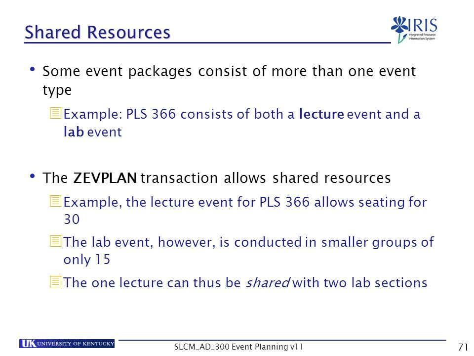 SLCM_AD_300 Event Planning v11 71 Shared Resources Some event packages consist of more than one event type Example: PLS 366 consists of both a lecture