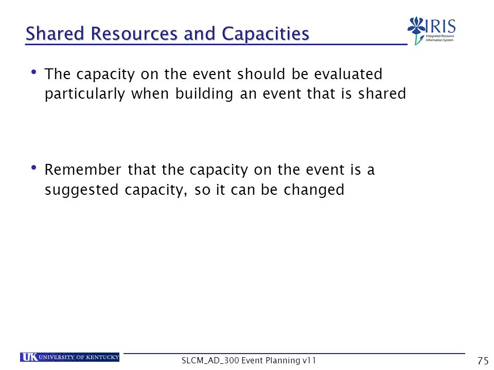 SLCM_AD_300 Event Planning v11 75 Shared Resources and Capacities The capacity on the event should be evaluated particularly when building an event th
