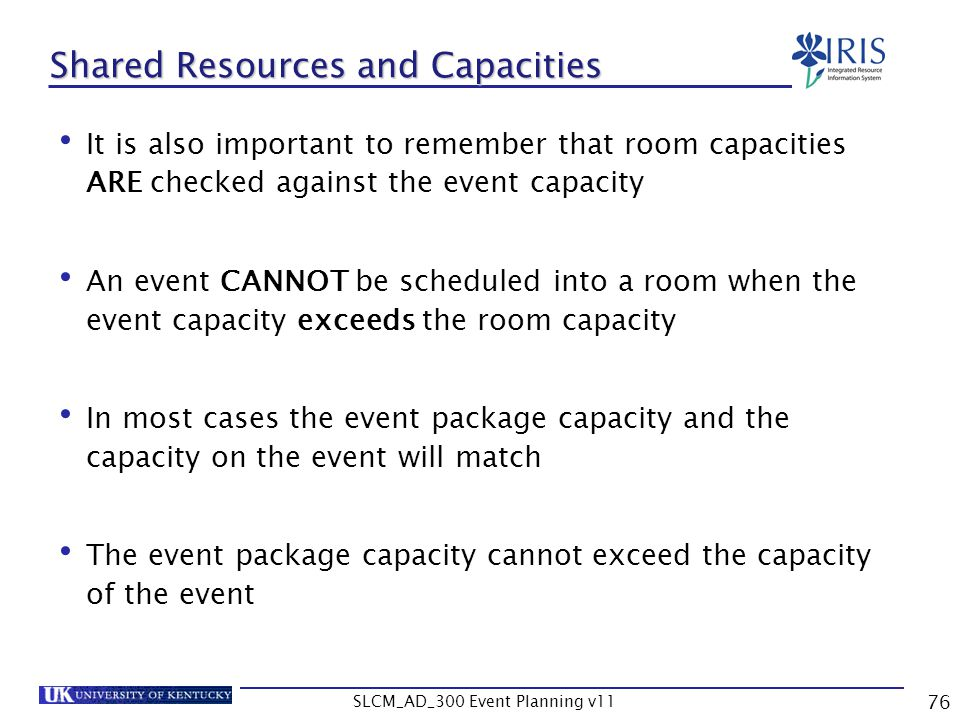 SLCM_AD_300 Event Planning v11 76 Shared Resources and Capacities It is also important to remember that room capacities ARE checked against the event