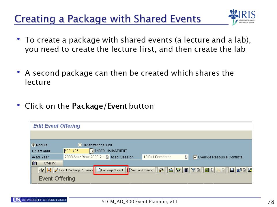 SLCM_AD_300 Event Planning v11 78 Creating a Package with Shared Events To create a package with shared events (a lecture and a lab), you need to crea