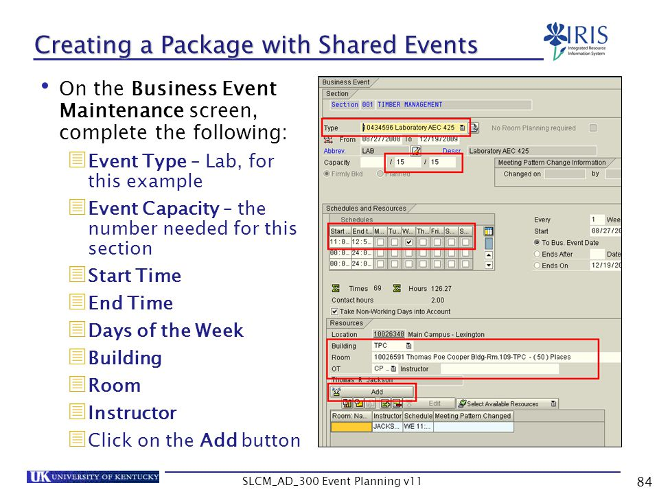 SLCM_AD_300 Event Planning v11 84 Creating a Package with Shared Events On the Business Event Maintenance screen, complete the following: Event Type –