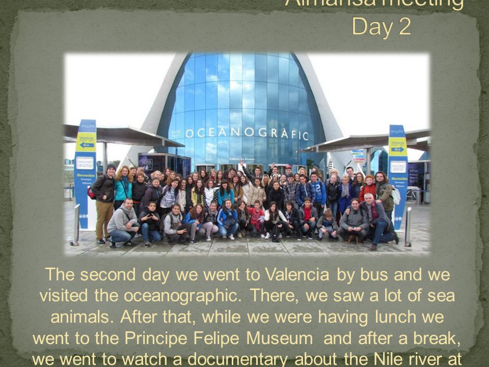 The second day we went to Valencia by bus and we visited the oceanographic.